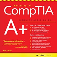 Mastering the CompTIA A+: Complete Audio Guide Audiobook by Christopher Parker Narrated by Todd Schick