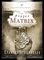 The Prayer Matrix: Plugging into the Unseen Reality (LifeChange Books)