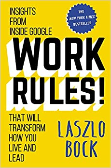 Insights from Inside Google That Will Transform How You Live and Lead - Laszlo Bock