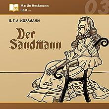 Der Sandmann (Martin Heckmann liest 3) Hörbuch von E. T. A. Hoffmann Gesprochen von: Martin Heckmann