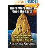 There Were Giants Upon the Earth: Gods, Demigods, and Human Ancestry: The Evidence of Alien DNA (Earth Chronicles...