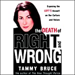 The Death of Right and Wrong: Exposing the Left's Assault on Our Culture and Values | Tammy Bruce