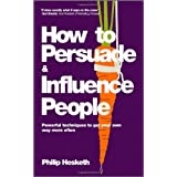 How to Persuade and Influence People: Powerful Techniques to Get Your Own Way More Oftenby Philip Hesketh