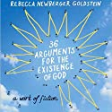 36 Arguments for the Existence of God (       UNABRIDGED) by Rebecca Newberger Goldstein Narrated by Steven Pinker, Oliver Wyman