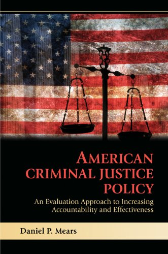 American Criminal Justice Policy: An Evaluation Approach to Increasing Accountability and Effectiveness