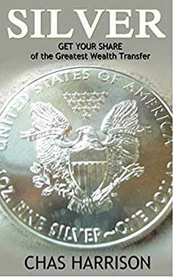 Silver: Get your share of the Greatest Wealth Transfer (English Edition) de Chas Harrison
