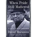 When Pride Still Mattered: A Life of Vince Lombardi ~ David Maraniss