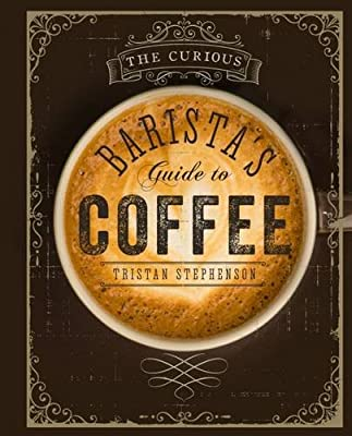 The Curious Baristas Guide to Coffee by Ryland Peters & Small