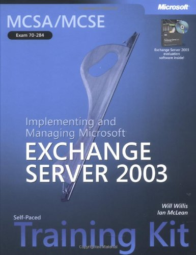 MCSA/MCSE Self-Paced Training Kit (Exam 70-284): Implementing and Managing Exchange Server 2003