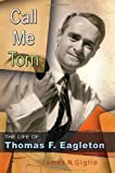 Call Me Tom: The Life of Thomas F. Eagleton (MISSOURI BIOGRAPHY SERIES)