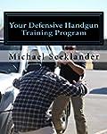 Your Defensive Handgun Training Progr...