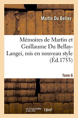 Mémoires de Martin Et Guillaume Du Bellay-Langei, MIS En Nouveau Style. Tome 6 (Histoire)  [Du Bellay-M] (Tapa Blanda)