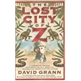 The Lost City of Z: A Legendary British Explorer's Deadly Quest to Uncover the Secrets of the Amazonby David Grann