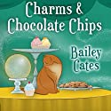 Charms and Chocolate Chips: Magical Bakery Mystery, Series # 3 (       UNABRIDGED) by Bailey Cates Narrated by Amy Rubinate
