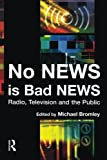 No News is Bad News: Radio, Television and the Public