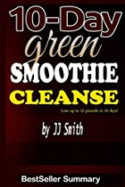 10-Day Green Smoothie Cleanse: Lose Up to 15 Pounds in 10 Days! - A Summary & Critical Review
