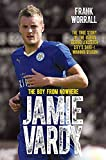 Jamie Vardy: The Boy From Nowhere - The True Story of the Genius Behind Leicester City's 5000-1 Winning Season