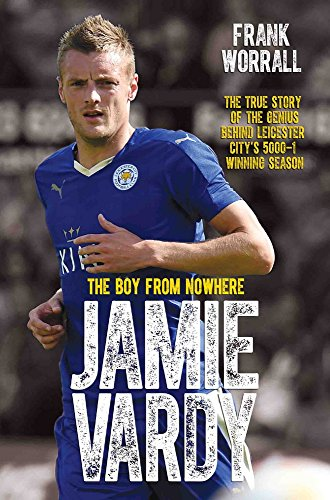 Jamie Vardy: The Boy From Nowhere, by Frank Worrall