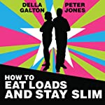 How to Eat Loads and Stay Slim: Your Diet-Free Guide to Losing Weight Without Feeling Hungry! | Peter Jones,Della Galton