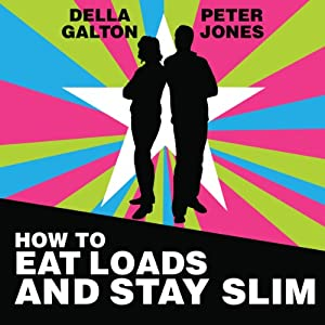 How to Eat Loads and Stay Slim: Your Diet-Free Guide to Losing Weight Without Feeling Hungry! | [Peter Jones, Della Galton]
