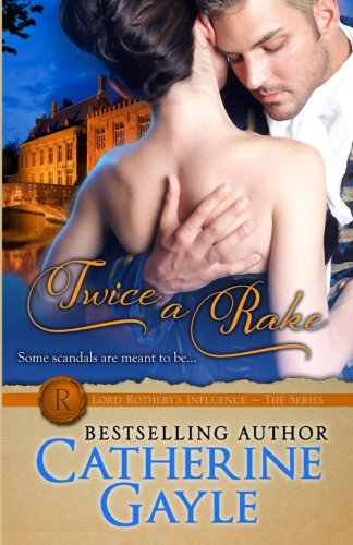Twice a Rake: Lord Rotheby's Influence, Book 1 (Volume 1)