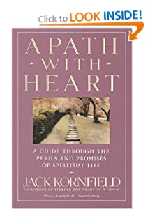 A Path with Heart: A Guide Through the Perils and Promises of Spiritual Life [Paperback] — by Jack Kornfield.