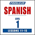 Spanish Level 1 Lessons 11-15: Learn to Speak and Understand Spanish with Pimsleur Language Programs Hörbuch von  Pimsleur Gesprochen von:  Pimsleur