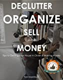 Declutter Your Home - The Simple Guide to Getting Your House Organized and Making Money in the Process!