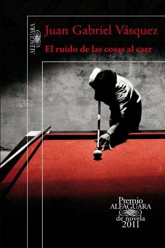 el-ruido-de-las-cosas-al-caer-premio-alfaguara-2011-the-sound-things-falling-spanish-edition