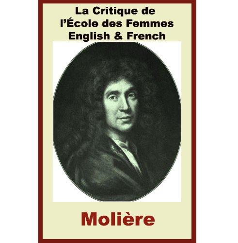 Molière - La Critique de l'École des Femmes [French-English Bilingual Edition] - Paragraph by Paragraph Translation (French Edition)