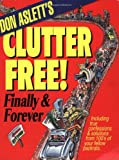 Don Aslett's Clutter-Free!: Finally & Forever (0937750123) by Don Aslett