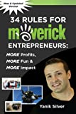 34 Rules for Maverick Entrepreneurs: More Profits, More Fun & More Impact
