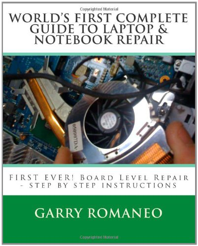 Worlds First Complete Guide To Laptop & Notebook Repair: Garry Romaneo: 9781461023470: Amazon.com: Books