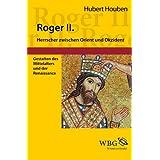 """Roger II. von Sizilien: Herrscher zwischen Orient und Okzidentvon """"Hubert Houben"""""""