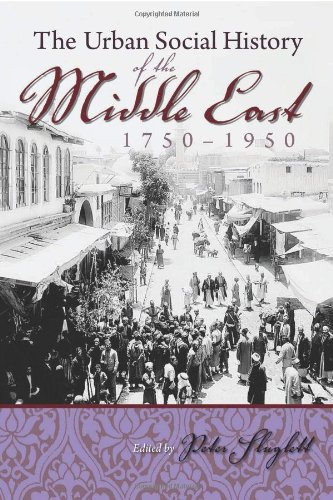 Urban Social History of the Middle East 1750-1950 (Modern Intellectual and Political History of the Middle East)