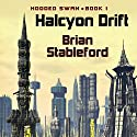 The Halcyon Drift: Hooded Swan, Book 1 (       UNABRIDGED) by Brian M. Stableford Narrated by Bob Dunsworth