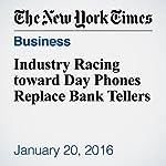 Industry Racing toward Day Phones Replace Bank Tellers | Steve Lohr