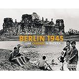 Berlin 1945 - Eine Chronik in Bildern
