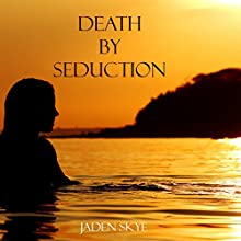 Death by Seduction (       UNABRIDGED) by Jaden Skye Narrated by Fiona McGuinness