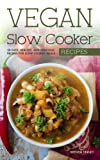 img - for Vegan Slow Cooker Recipes - 50 Easy, Healthy, and Delicious Recipes for Slow Cooked Meals book / textbook / text book