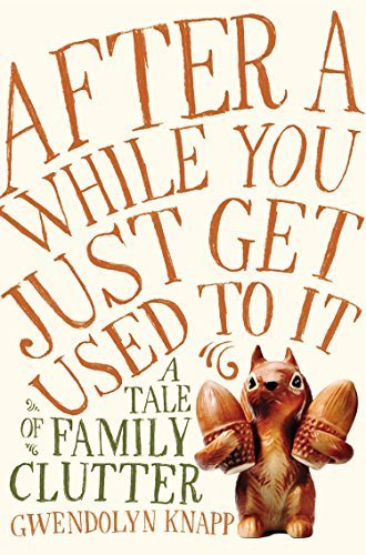 After a While You Just Get Used to It: A Tale of Family Clutter by Knapp, Gwendolyn(June 2, 2015) Hardcover