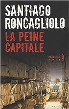 La peine capitale by Santiago Roncagliolo