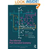 The Informal Post-Socialist Economy: Embedded Practices and livelihoods (Routledge Contemporary Russia and Eastern...