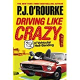 Driving Like Crazy: Thirty Years of Vehicular Hell-bendingby P. J. O'Rourke