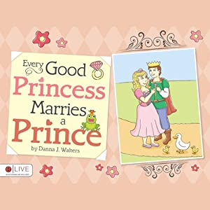 Every Good Princess Marries a Prince | [Danna J. Walters]