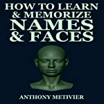 How to Learn & Memorize Names & Faces: Using a Memory Palace Specifically Designed for Social Success, Magnetic Memory Series | Anthony Metivier