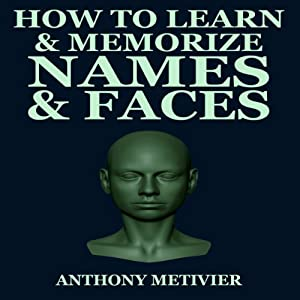 How to Learn & Memorize Names & Faces: Using a Memory Palace Specifically Designed for Social Success, Magnetic Memory Series | [Anthony Metivier]