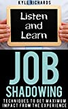 Job Shadowing: Techniques to Get Maximum Impact from the Experience