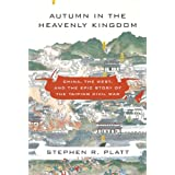 Autumn in the Heavenly Kingdom: China, the West, and the Epic Story of the Taiping Civil War ~ Stephen R. Platt