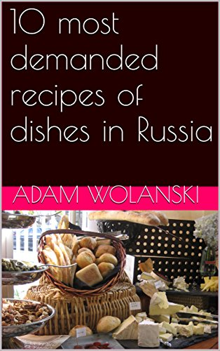 10 most demanded recipes of dishes in Russia by Adam Wolanski